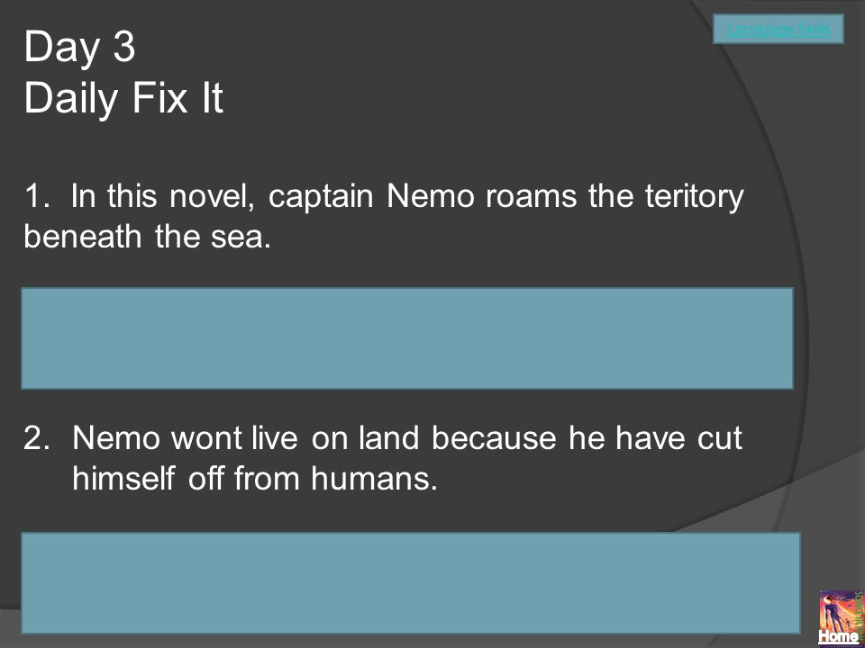 Day 3 Daily Fix It 1. In this novel, captain Nemo roams the teritory beneath the sea.