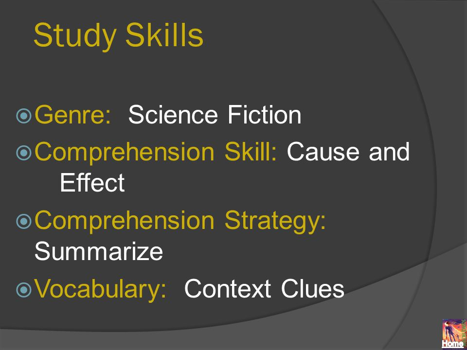 Study Skills  Genre: Science Fiction  Comprehension Skill: Cause and Effect  Comprehension Strategy: Summarize  Vocabulary: Context Clues