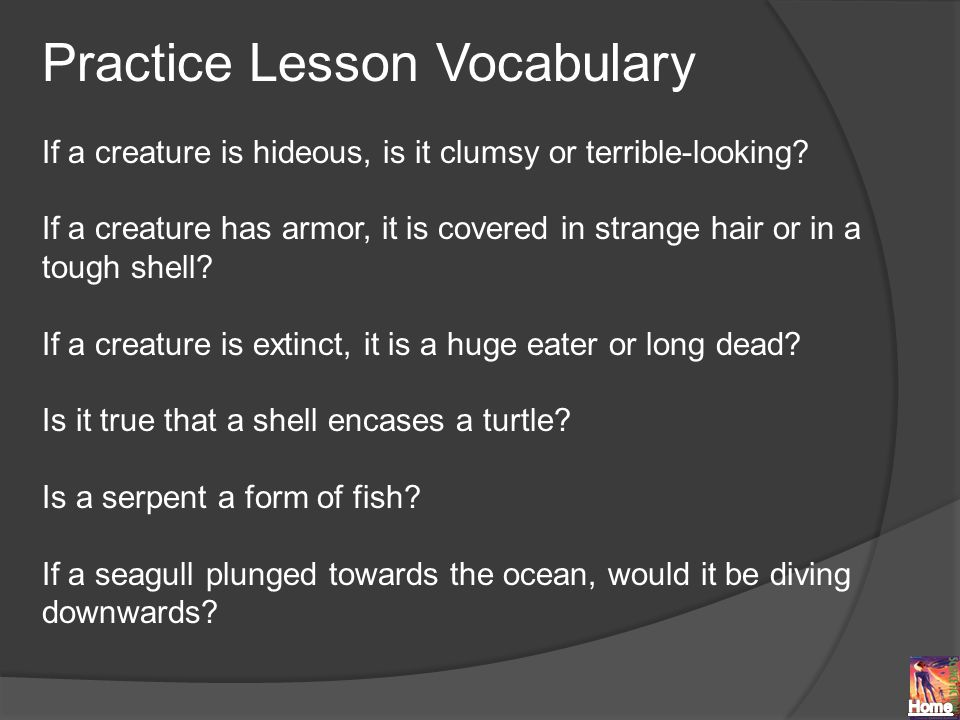 Practice Lesson Vocabulary If a creature is hideous, is it clumsy or terrible-looking.