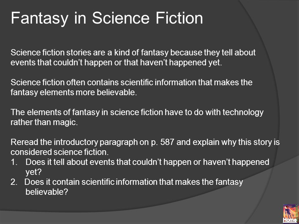Fantasy in Science Fiction Science fiction stories are a kind of fantasy because they tell about events that couldn't happen or that haven't happened yet.