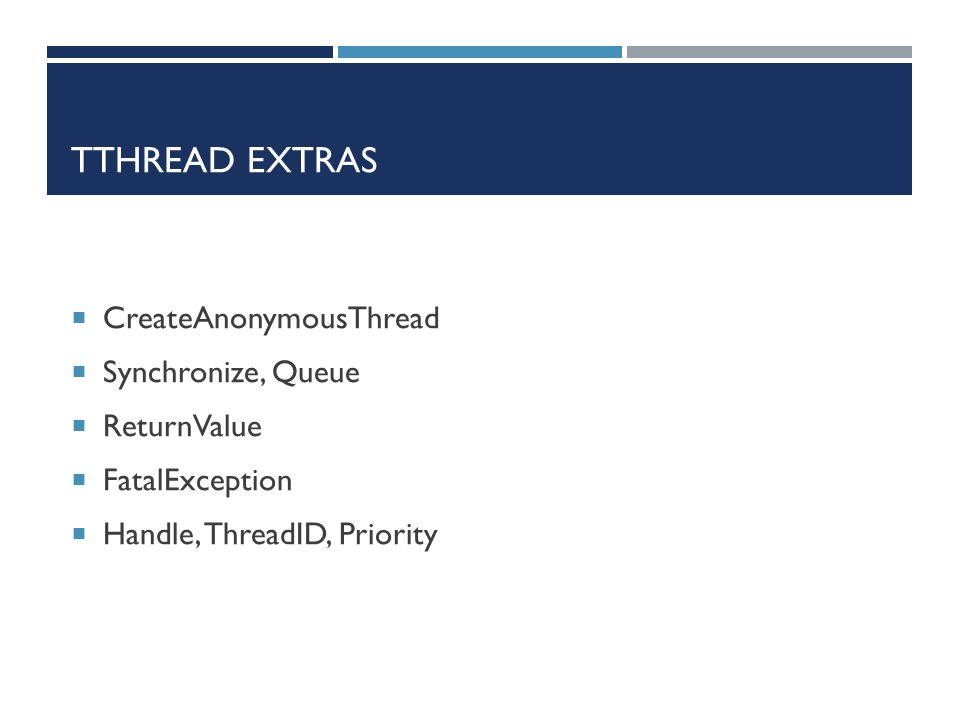 TTHREAD EXTRAS  CreateAnonymousThread  Synchronize, Queue  ReturnValue  FatalException  Handle, ThreadID, Priority
