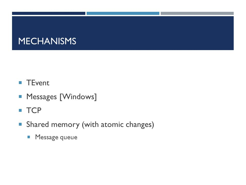 MECHANISMS  TEvent  Messages [Windows]  TCP  Shared memory (with atomic changes)  Message queue