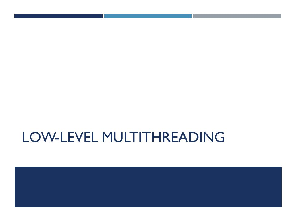 LOW-LEVEL MULTITHREADING
