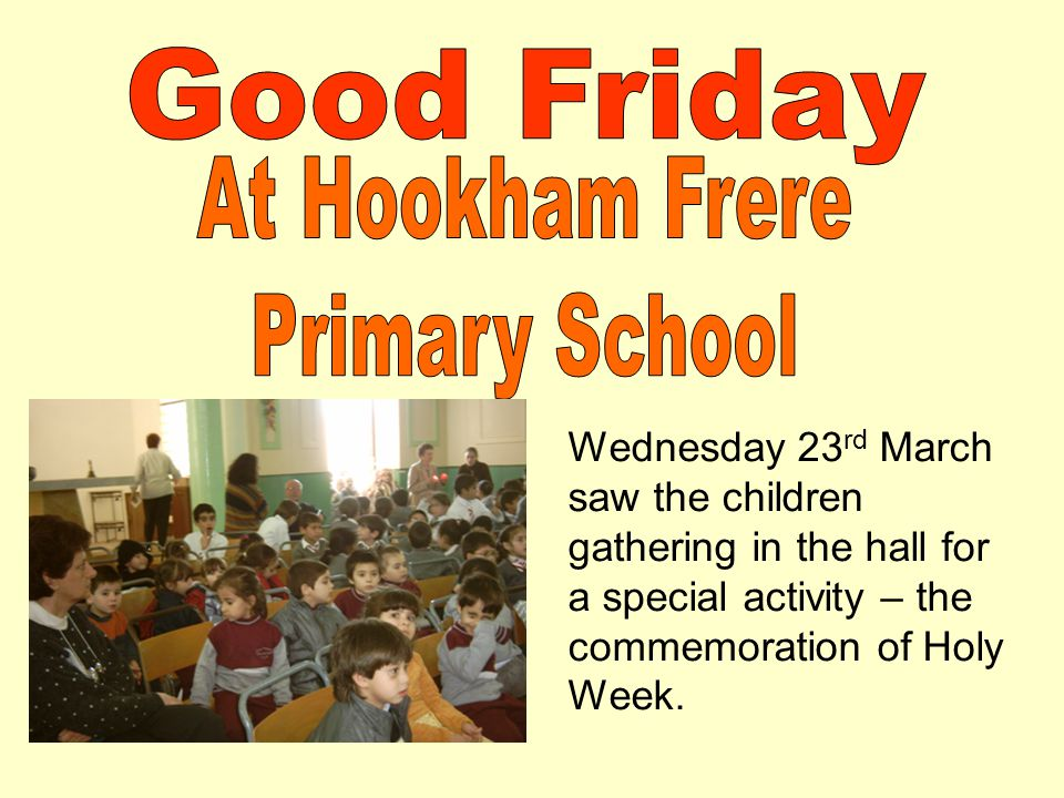 Wednesday 23 rd March saw the children gathering in the hall for a special activity – the commemoration of Holy Week.