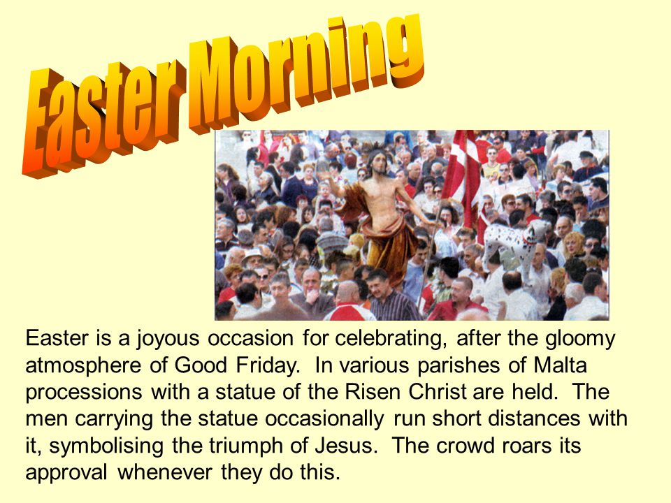 Easter is a joyous occasion for celebrating, after the gloomy atmosphere of Good Friday.