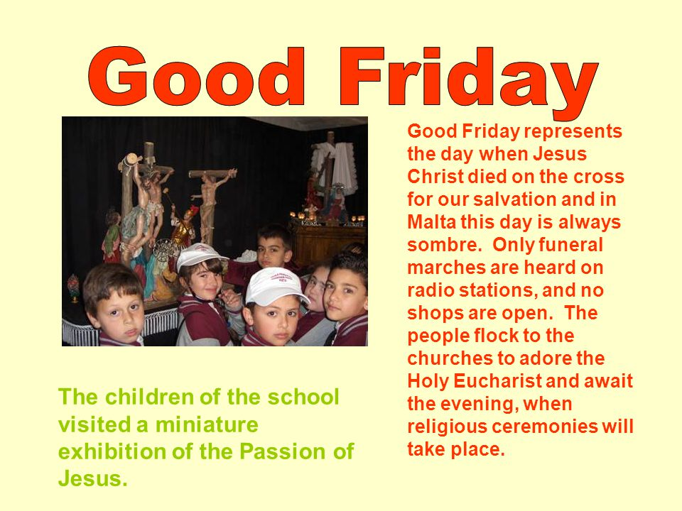 Good Friday represents the day when Jesus Christ died on the cross for our salvation and in Malta this day is always sombre.