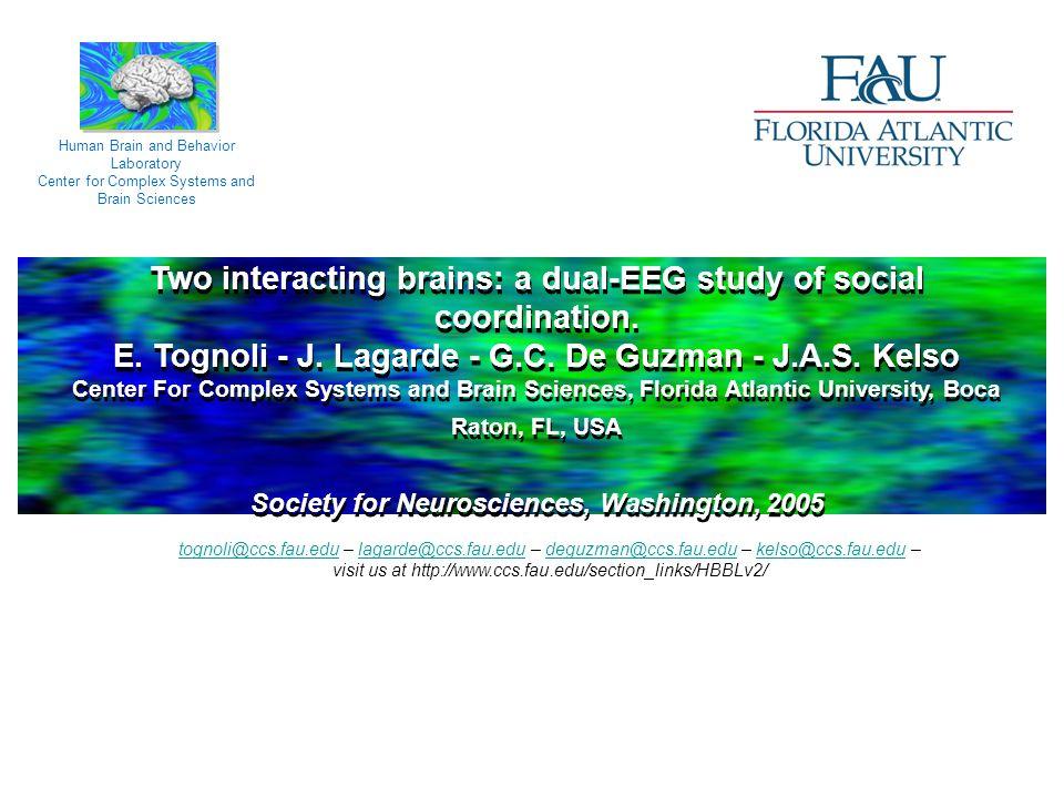 Two interacting brains: a dual-EEG study of social coordination. E. Tognoli - J. Lagarde - G.C. De Guzman - J.A.S. Kelso Center For Complex Systems an
