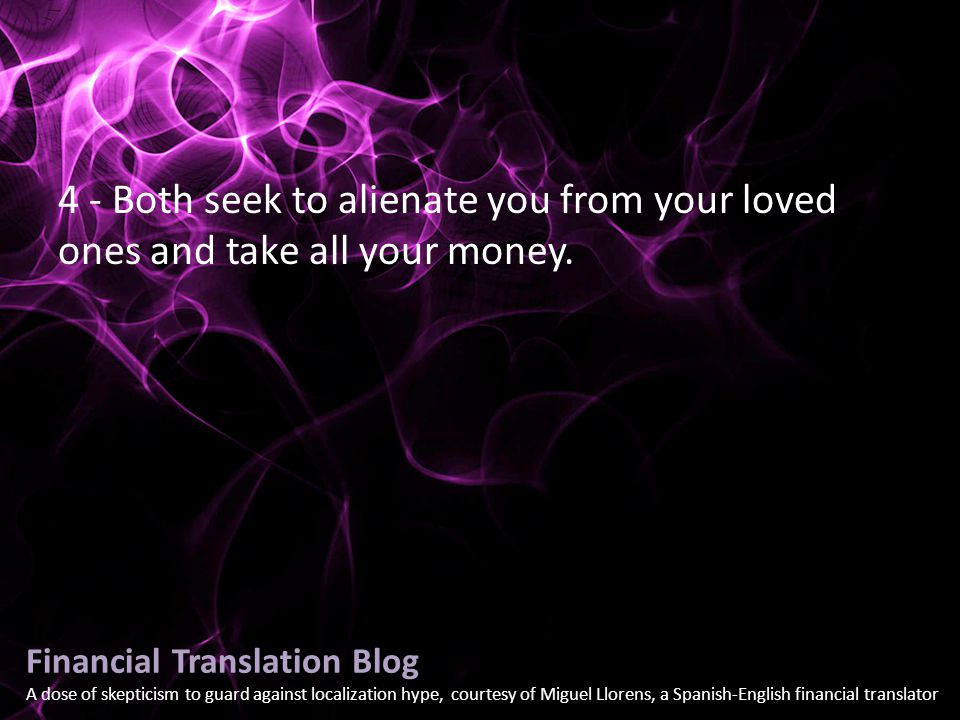 Financial Translation Blog A dose of skepticism to guard against localization hype, courtesy of Miguel Llorens, a Spanish-English financial translator 4 - Both seek to alienate you from your loved ones and take all your money.