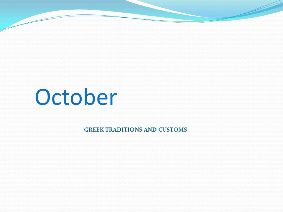 GREEK TRADITIONS AND CUSTOMS October
