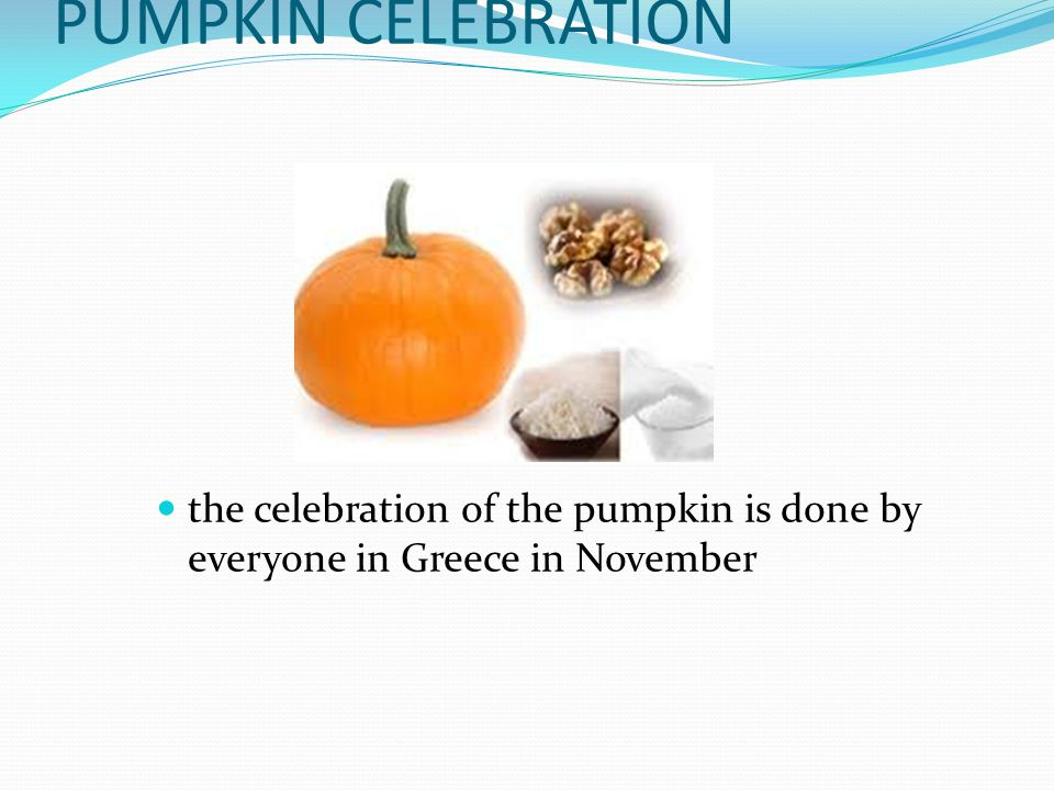 PUMPKIN CELEBRATION the celebration of the pumpkin is done by everyone in Greece in November