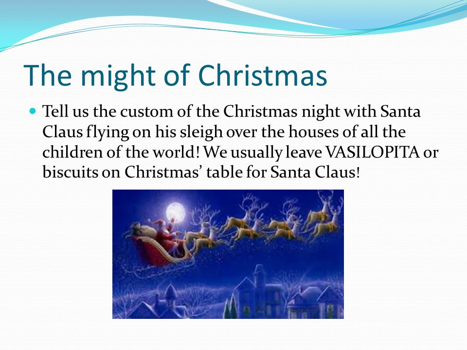 The might of Christmas Tell us the custom of the Christmas night with Santa Claus flying on his sleigh over the houses of all the children of the world.