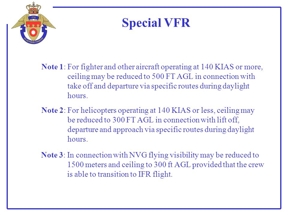 Special VFR Note 1: For fighter and other aircraft operating at 140 KIAS or more, ceiling may be reduced to 500 FT AGL in connection with take off and