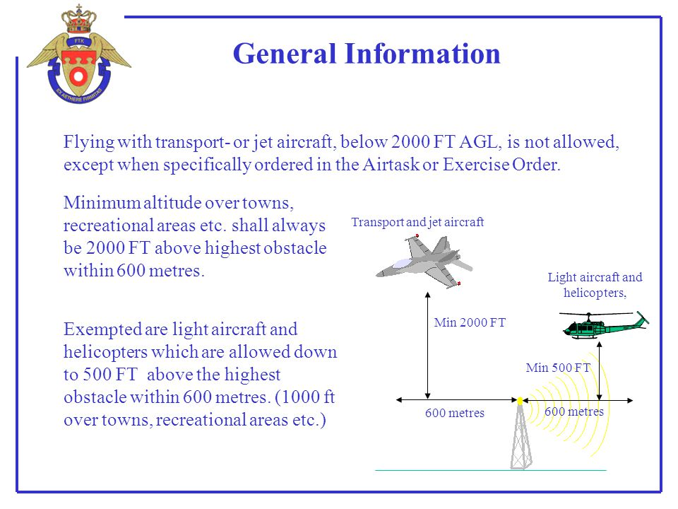 General Information Flying with transport- or jet aircraft, below 2000 FT AGL, is not allowed, except when specifically ordered in the Airtask or Exer