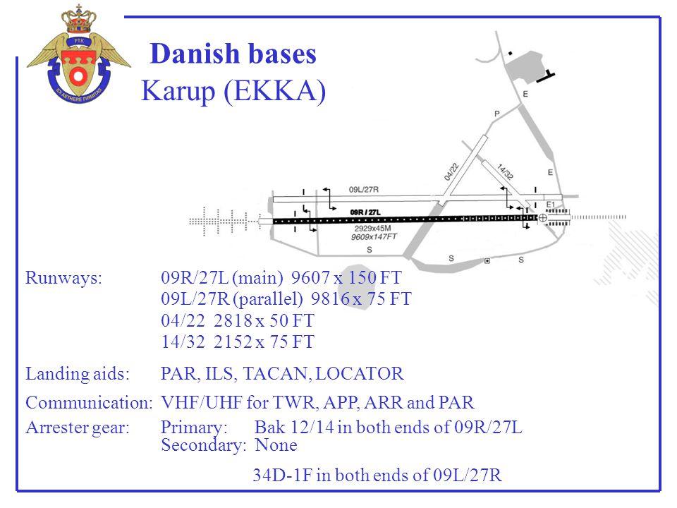 Danish bases Runways: Landing aids: Communication: Arrester gear: Karup (EKKA) 09R/27L (main) 9607 x 150 FT PAR, ILS, TACAN, LOCATOR VHF/UHF for TWR,