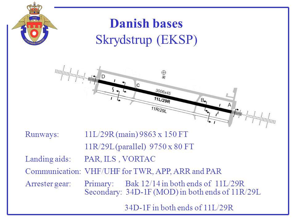 Danish bases Runways: Landing aids: Communication: Arrester gear: Skrydstrup (EKSP) 11L/29R (main) 9863 x 150 FT 11R/29L (parallel) 9750 x 80 FT PAR,