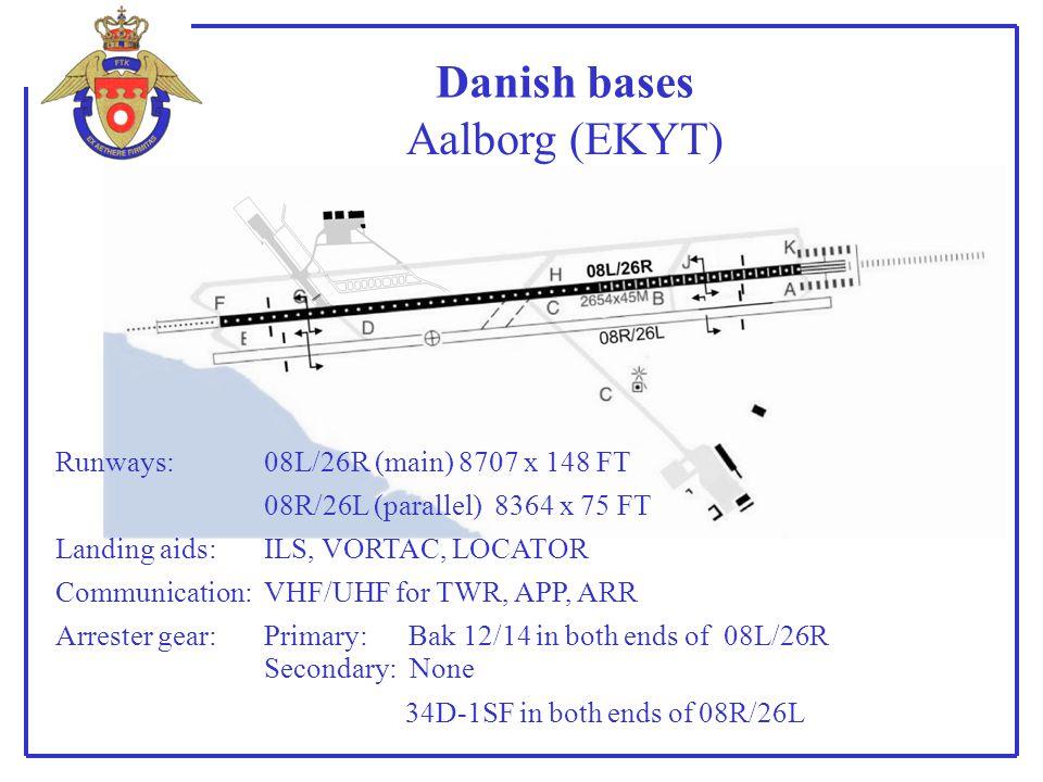 Danish bases Runways: Landing aids: Communication: Arrester gear: Aalborg (EKYT) 08L/26R (main) 8707 x 148 FT 08R/26L (parallel) 8364 x 75 FT ILS, VOR