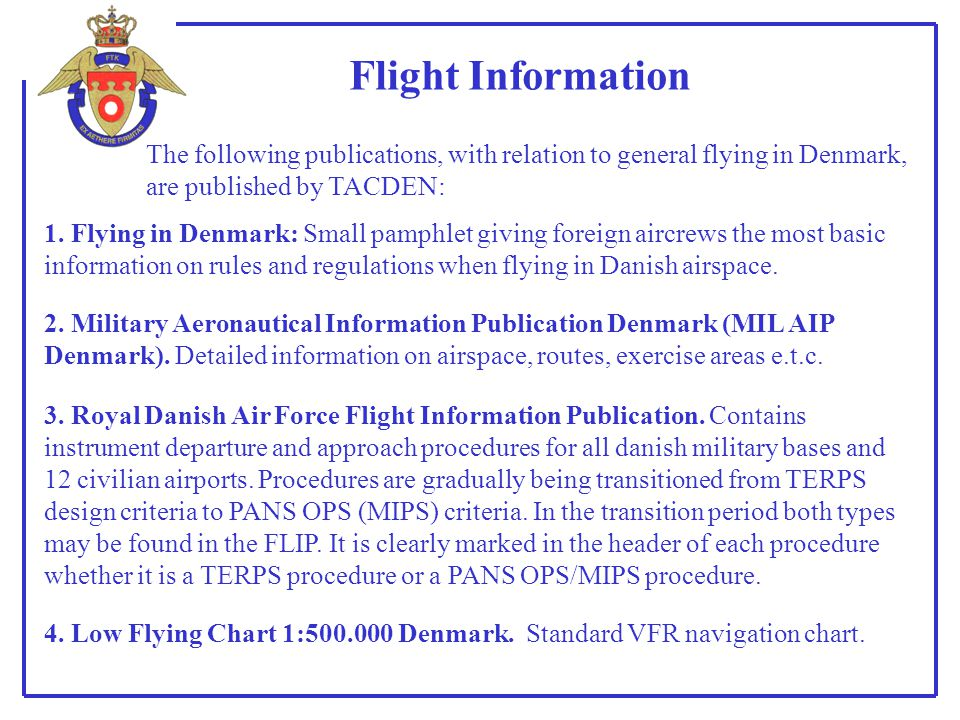 Flight Information The following publications, with relation to general flying in Denmark, are published by TACDEN: 1. Flying in Denmark: Small pamphl