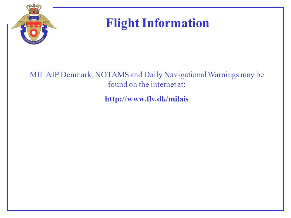 Flight Information MIL AIP Denmark, NOTAMS and Daily Navigational Warnings may be found on the internet at: http://www.flv.dk/milais