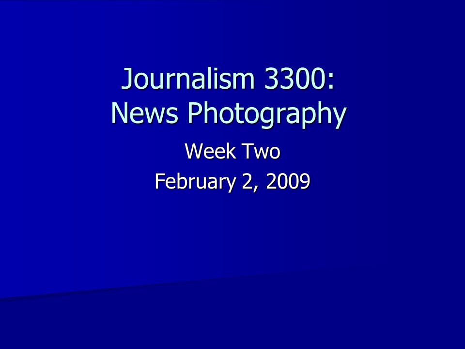 Journalism 3300: News Photography Week Two February 2, 2009