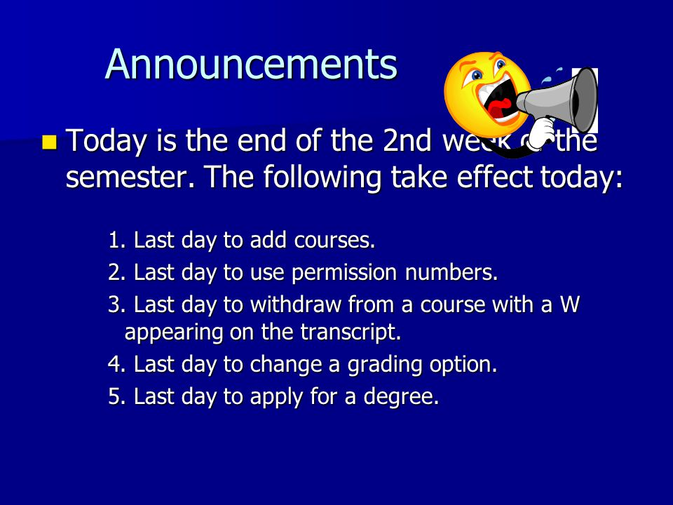 Announcements Announcements Today is the end of the 2nd week of the semester. The following take effect today: Today is the end of the 2nd week of the