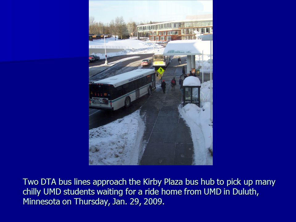 Two DTA bus lines approach the Kirby Plaza bus hub to pick up many chilly UMD students waiting for a ride home from UMD in Duluth, Minnesota on Thursd