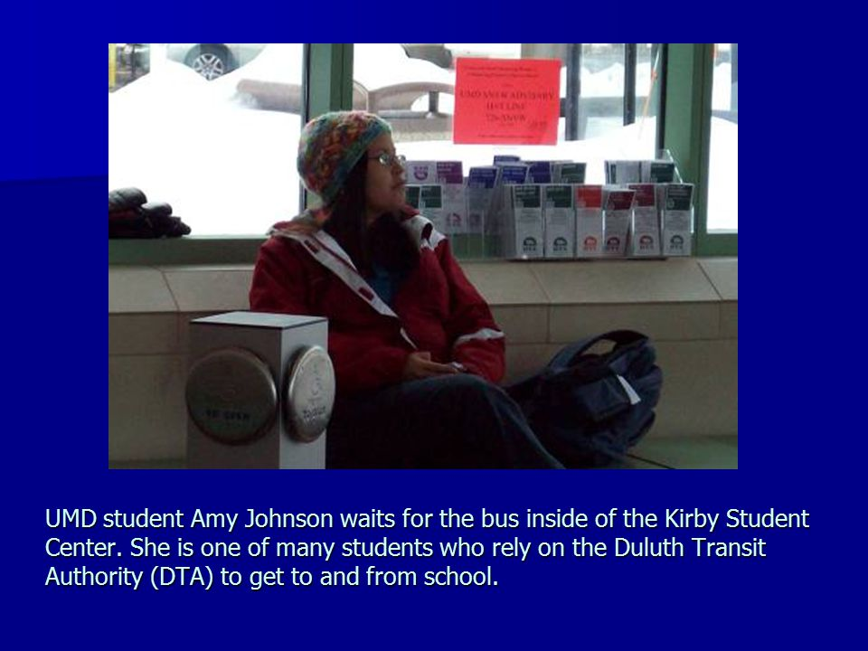 UMD student Amy Johnson waits for the bus inside of the Kirby Student Center. She is one of many students who rely on the Duluth Transit Authority (DT