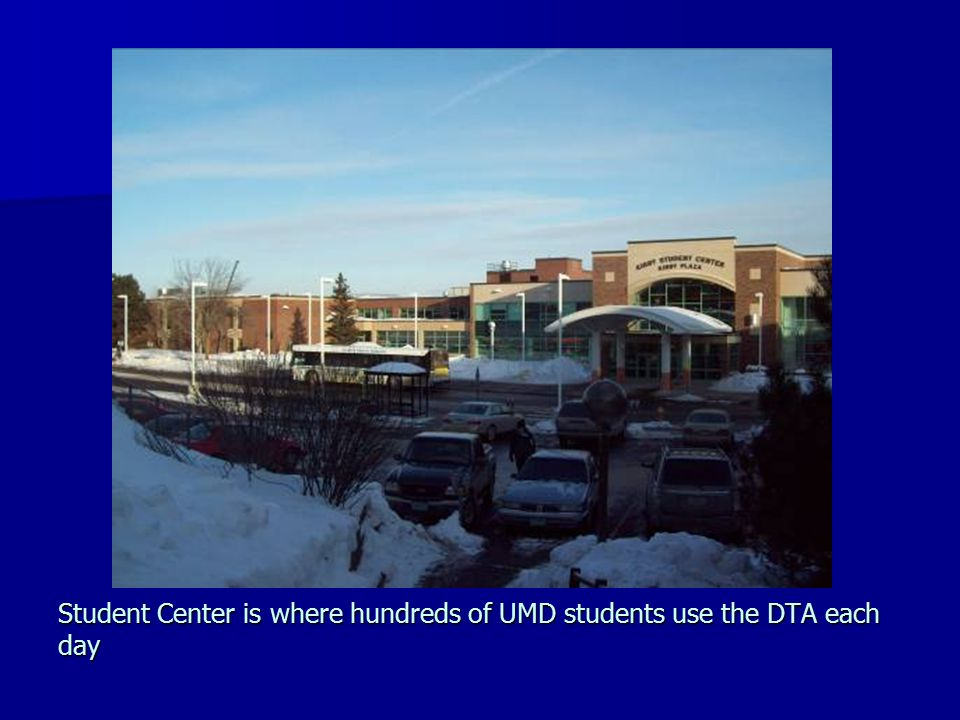 Student Center is where hundreds of UMD students use the DTA each day