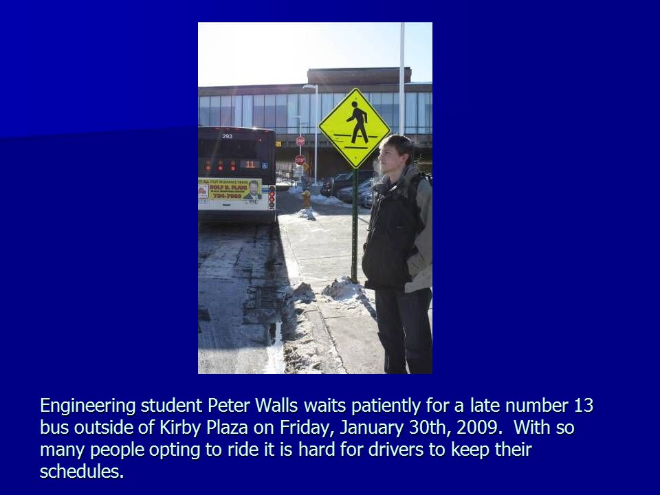 Engineering student Peter Walls waits patiently for a late number 13 bus outside of Kirby Plaza on Friday, January 30th, 2009. With so many people opt