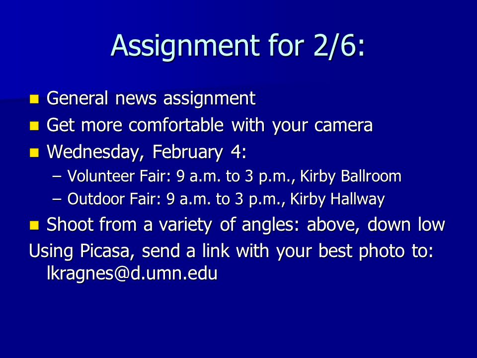 Assignment for 2/6: General news assignment General news assignment Get more comfortable with your camera Get more comfortable with your camera Wednes