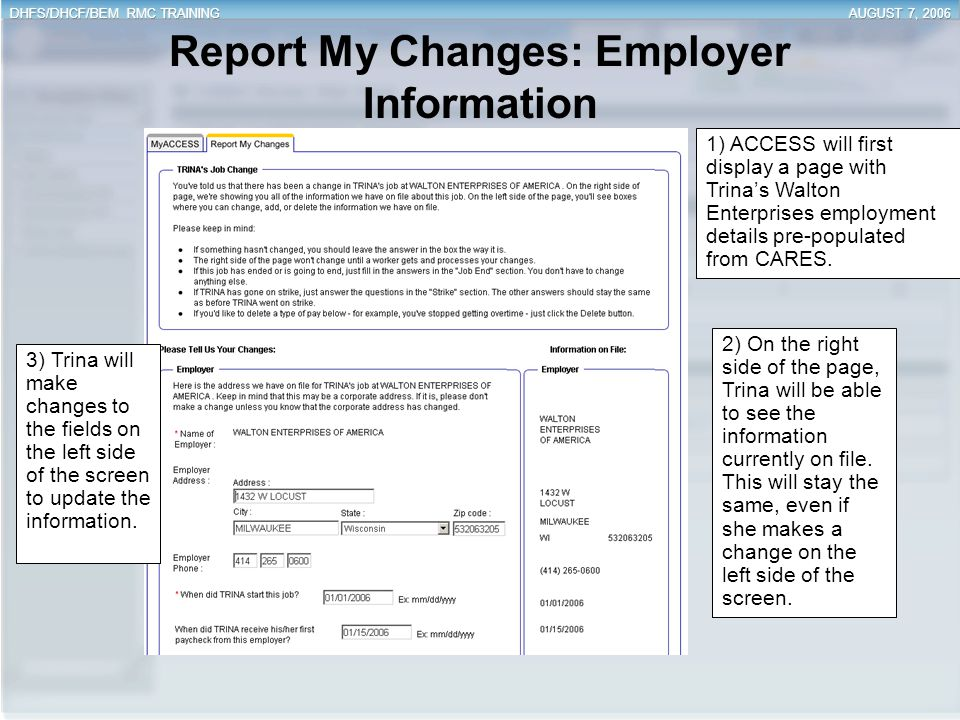 Report My Changes: Employer Information 1) ACCESS will first display a page with Trina's Walton Enterprises employment details pre-populated from CARE