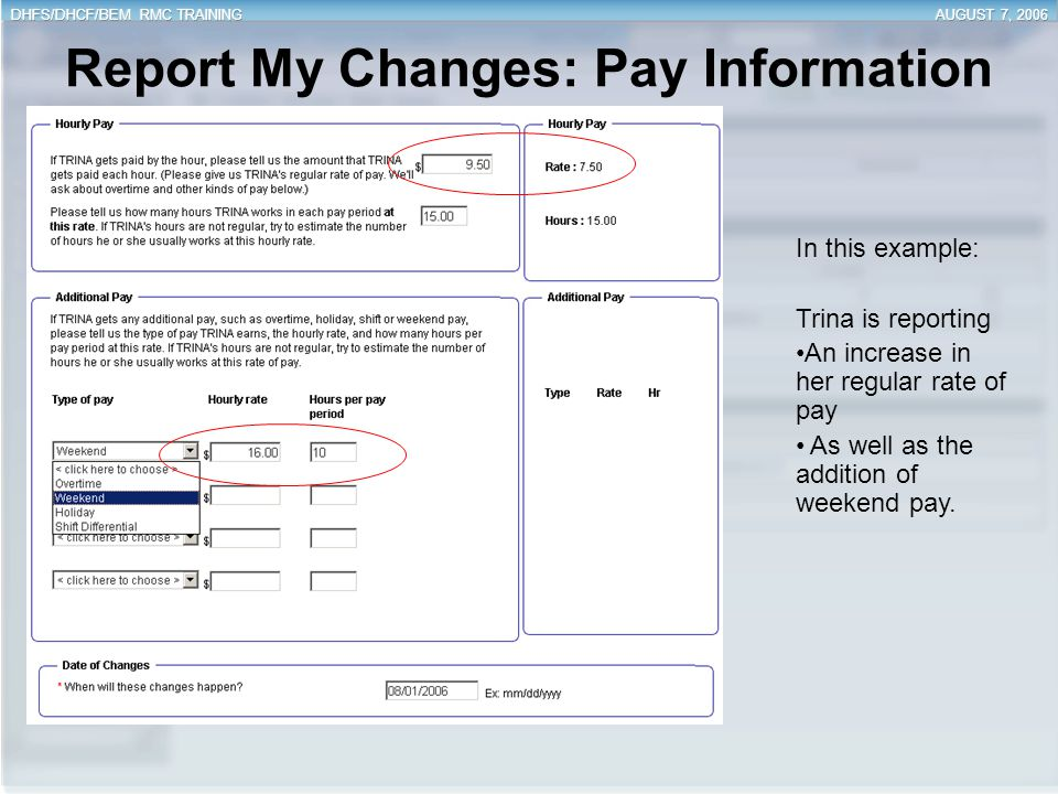 Report My Changes: Pay Information In this example: Trina is reporting An increase in her regular rate of pay As well as the addition of weekend pay.