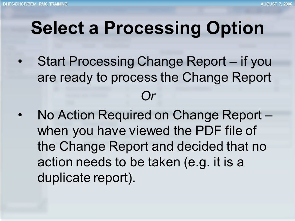 Select a Processing Option Start Processing Change Report – if you are ready to process the Change Report Or No Action Required on Change Report – whe