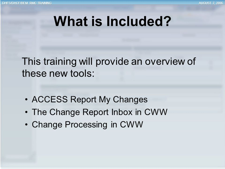What is Included? This training will provide an overview of these new tools: ACCESS Report My Changes The Change Report Inbox in CWW Change Processing