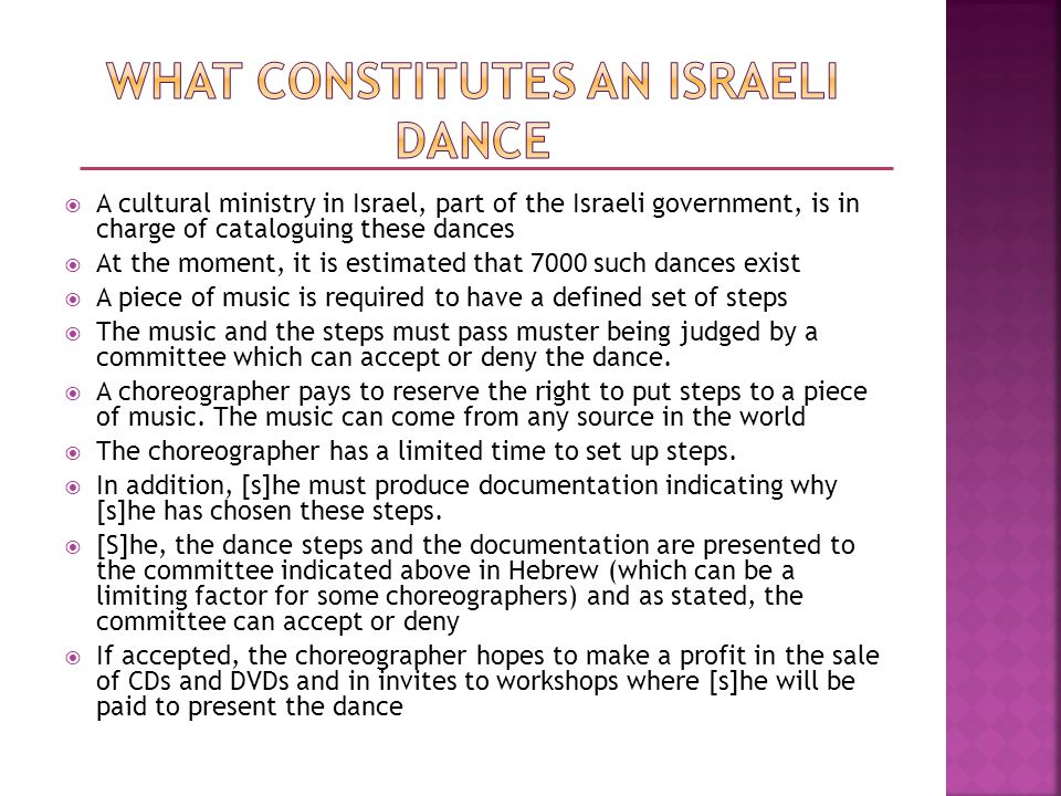 Israeli Dance is made up of three types of dances: Circle as indicated in the previous slide, Line and partner.
