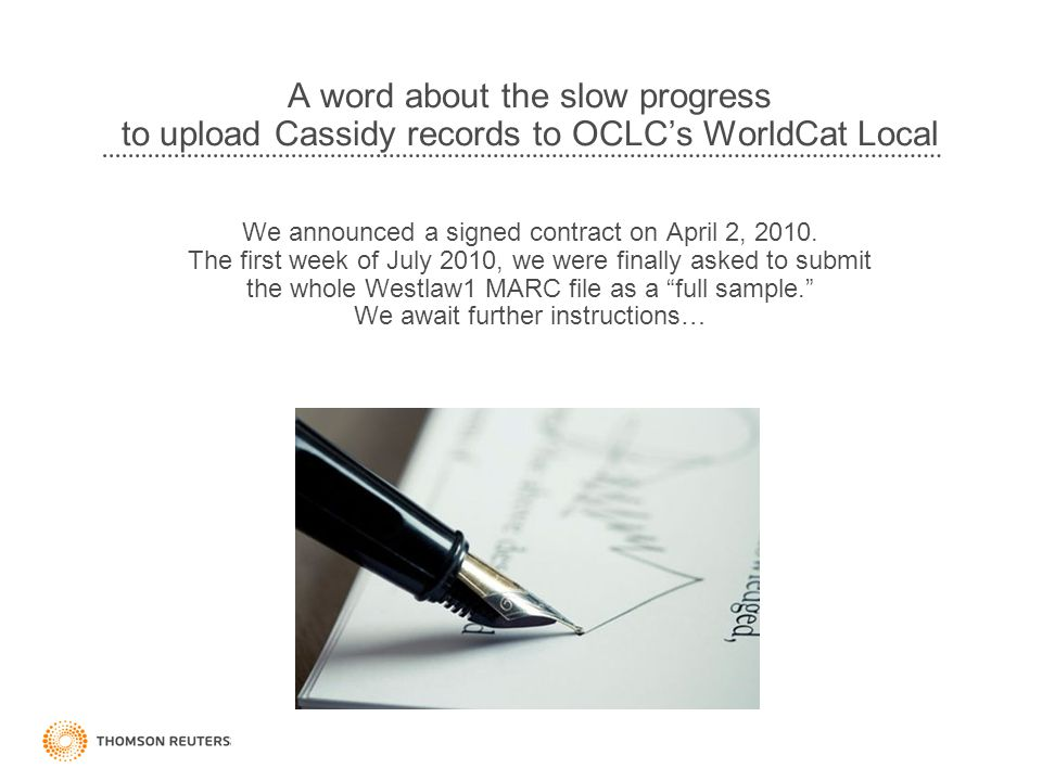 A word about the slow progress to upload Cassidy records to OCLC's WorldCat Local We announced a signed contract on April 2, 2010. The first week of J