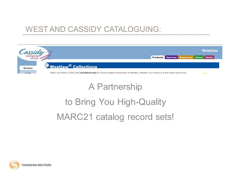 A Partnership to Bring You High-Quality MARC21 catalog record sets! WEST AND CASSIDY CATALOGUING: