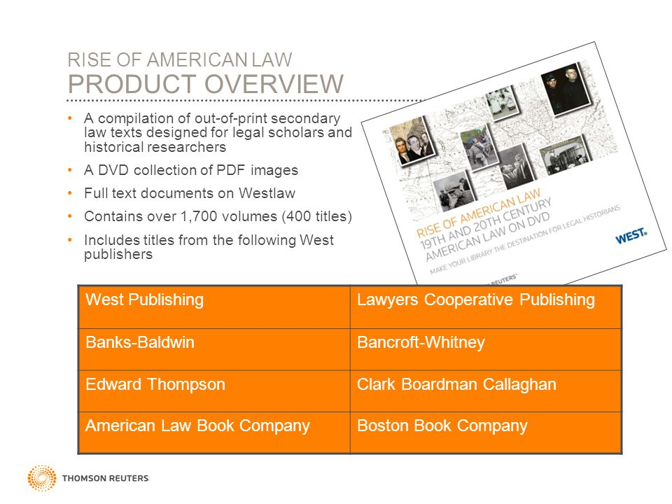 RISE OF AMERICAN LAW PRODUCT OVERVIEW A compilation of out-of-print secondary law texts designed for legal scholars and historical researchers A DVD c