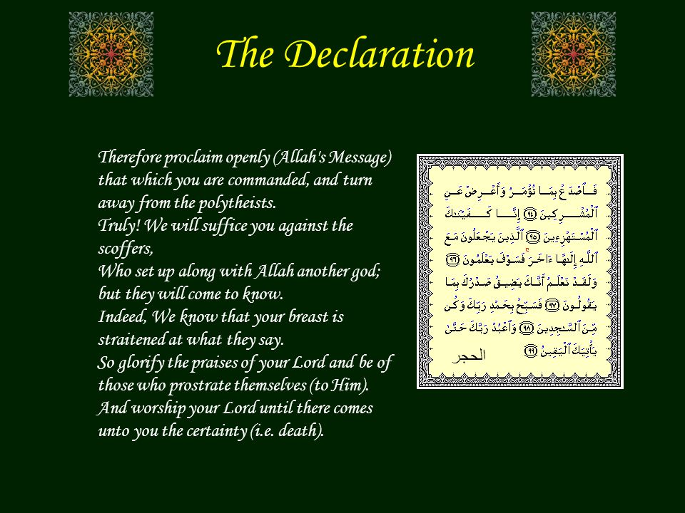 The Declaration Therefore proclaim openly (Allah s Message) that which you are commanded, and turn away from the polytheists.