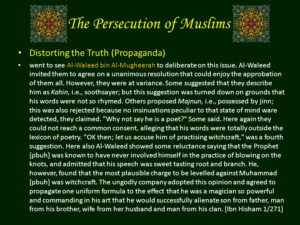 The Persecution of Muslims Distorting the Truth (Propaganda) went to see Al-Waleed bin Al-Mugheerah to deliberate on this issue.