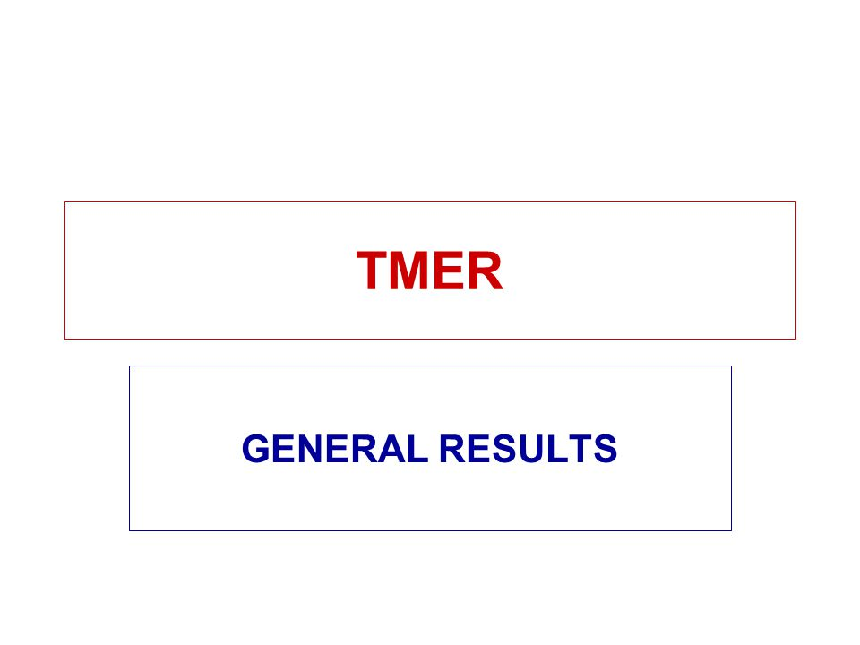 TMER GENERAL RESULTS