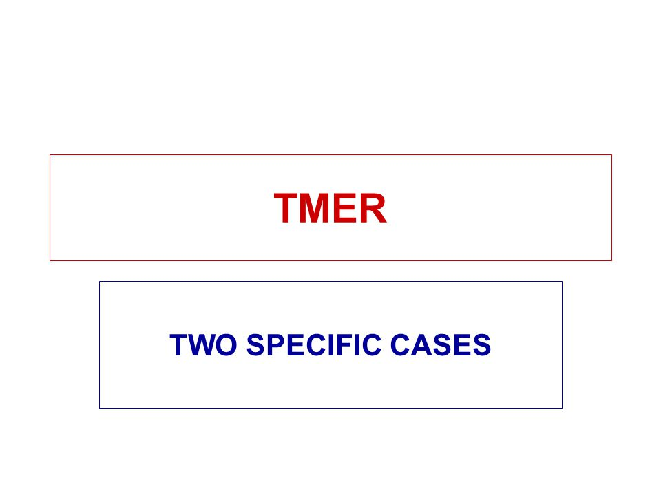 TMER TWO SPECIFIC CASES