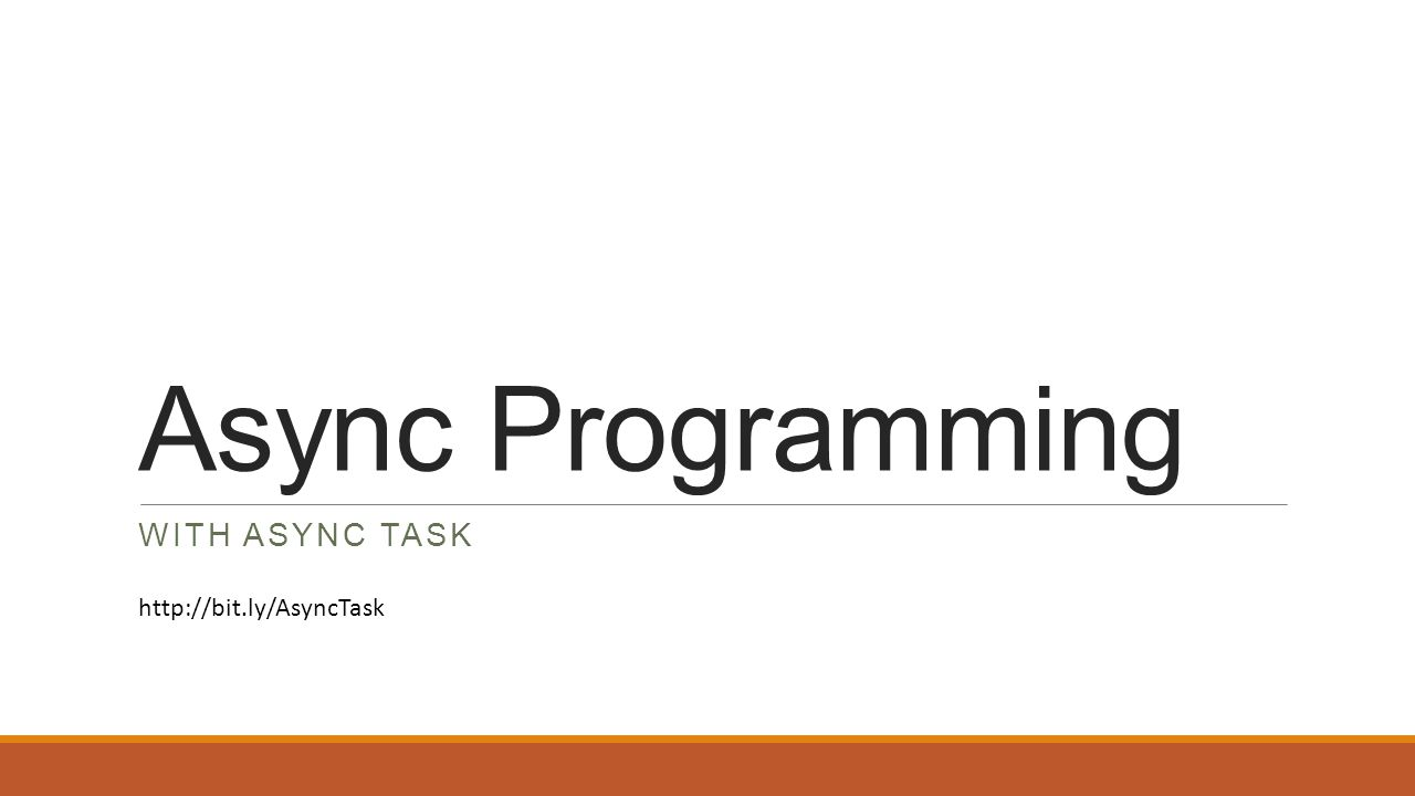 Async Programming WITH ASYNC TASK http://bit.ly/AsyncTask
