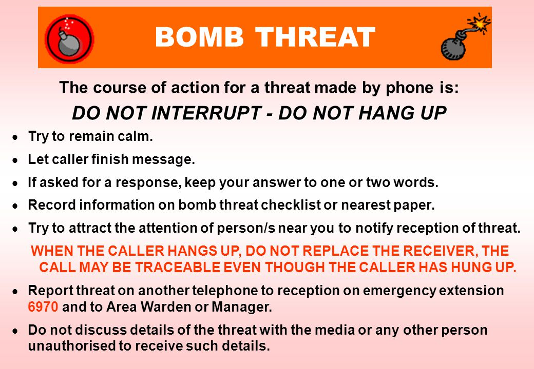 All Pacific Brands staff with telephones should have at hand, near to their telephone, a copy of the Bomb Threat Checklist.