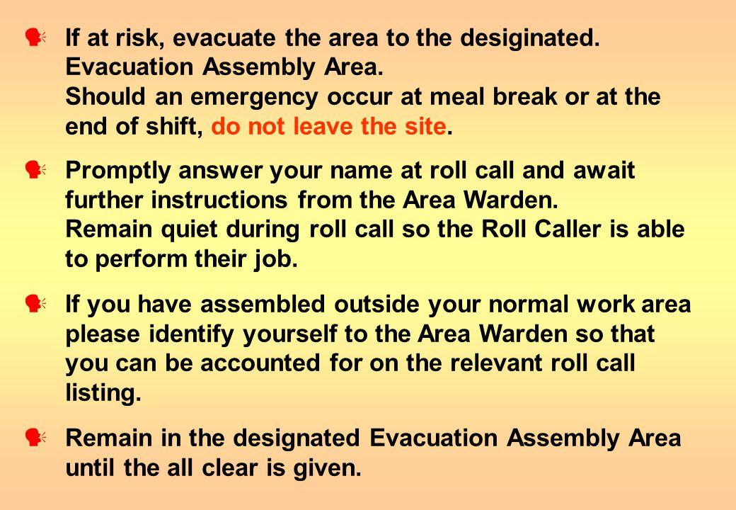 If at risk, evacuate the area to the desiginated.Evacuation Assembly Area.