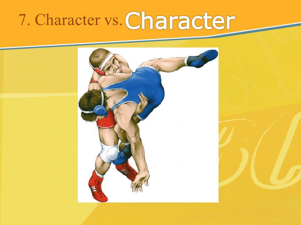 7. Character vs.