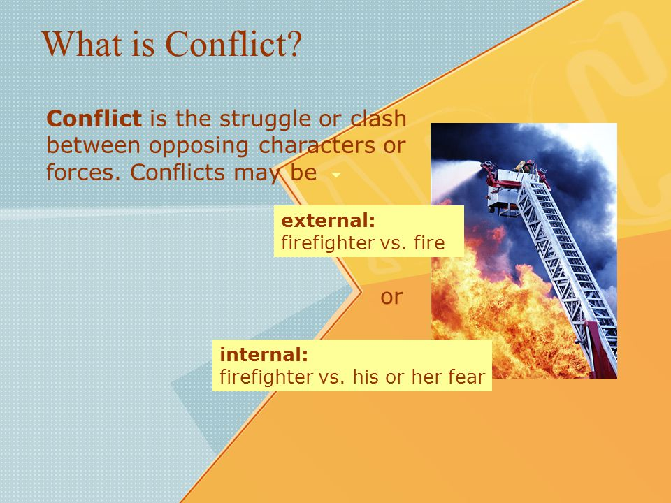 What is Conflict.Conflict is the struggle or clash between opposing characters or forces.