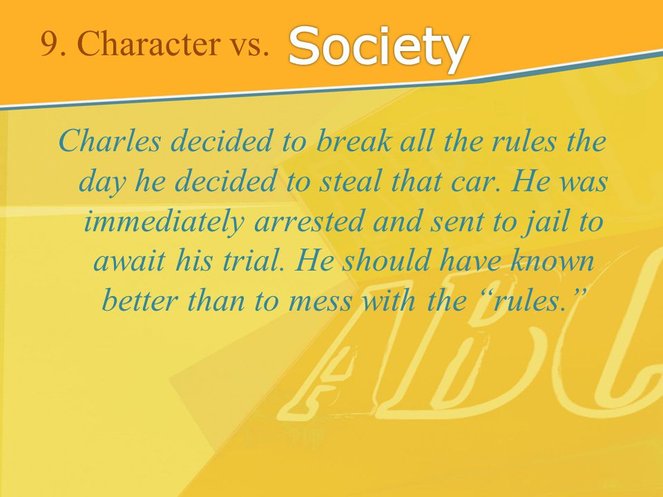 9.Character vs. Charles decided to break all the rules the day he decided to steal that car.