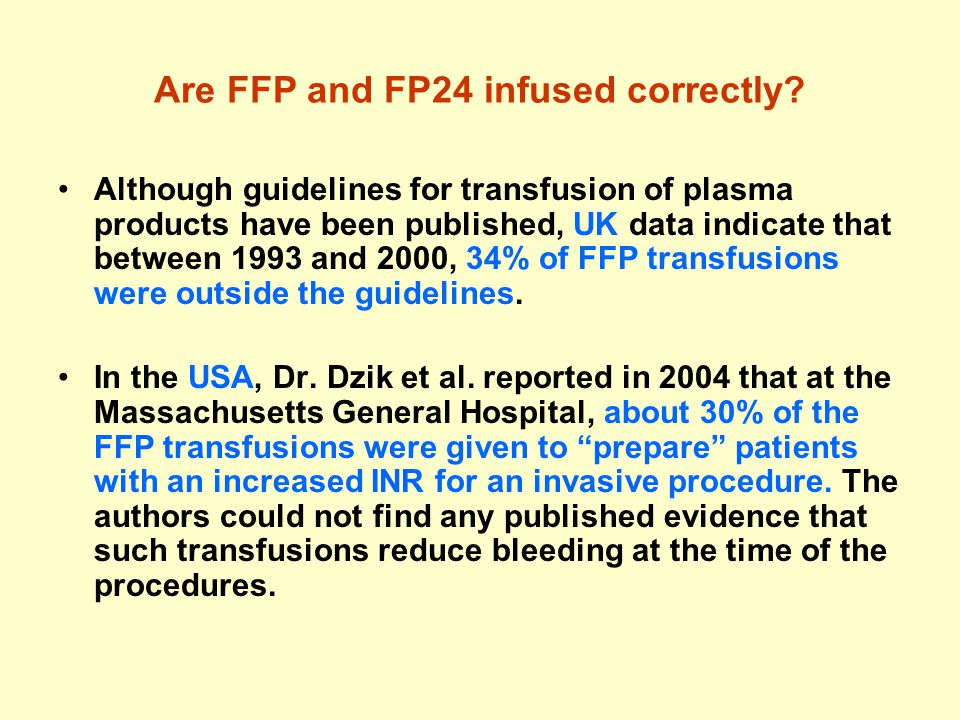 Are FFP and FP24 infused correctly? Although guidelines for transfusion of plasma products have been published, UK data indicate that between 1993 and