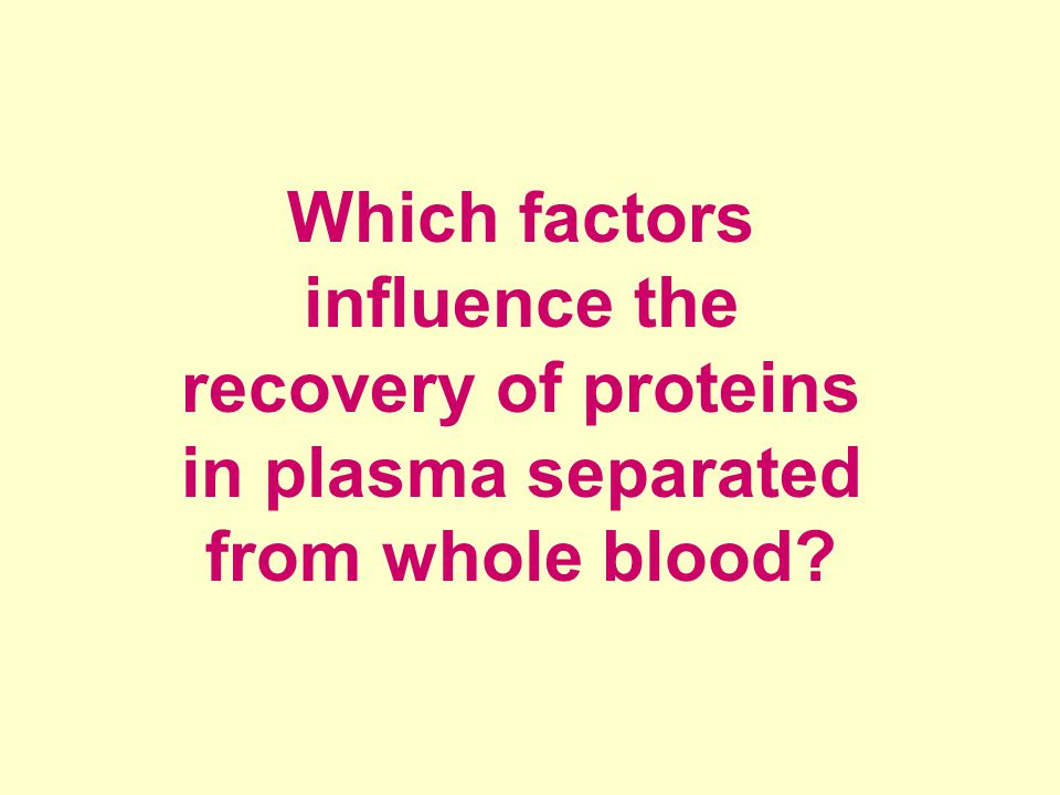 Which factors influence the recovery of proteins in plasma separated from whole blood?