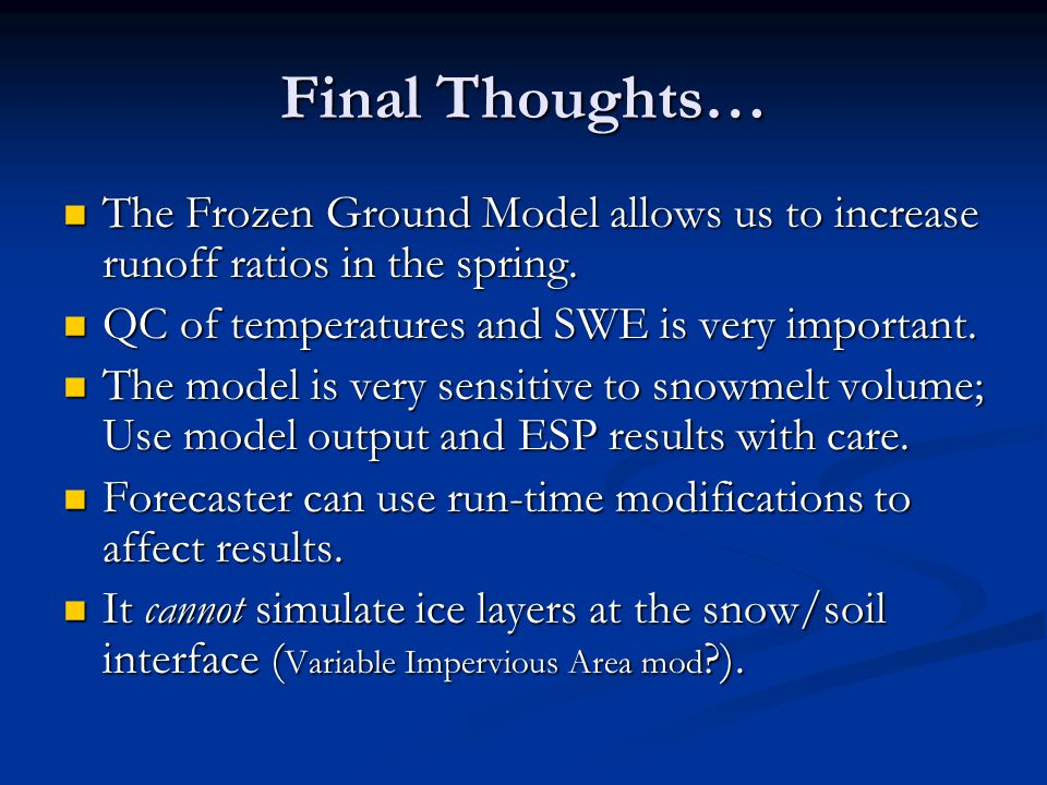 Final Thoughts… The Frozen Ground Model allows us to increase runoff ratios in the spring. The Frozen Ground Model allows us to increase runoff ratios